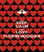 KEEP CALM AND LOVE FLORIN BOGDAN - Personalised Poster A4 size