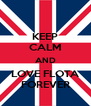 KEEP CALM AND LOVE FLOTA FOREVER - Personalised Poster A4 size