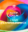 KEEP CALM AND LOVE FLOWER POWER - Personalised Poster A4 size