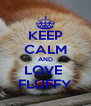 KEEP CALM AND LOVE  FLUFFY - Personalised Poster A4 size