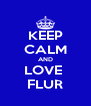 KEEP CALM AND LOVE  FLUR - Personalised Poster A4 size