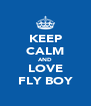 KEEP CALM AND LOVE FLY BOY - Personalised Poster A4 size