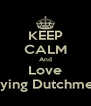 KEEP CALM And Love Flying Dutchmen - Personalised Poster A4 size