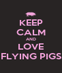 KEEP CALM AND LOVE FLYING PIGS - Personalised Poster A4 size