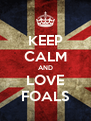 KEEP CALM AND LOVE FOALS - Personalised Poster A4 size