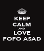 KEEP CALM AND LOVE FOFO ASAD - Personalised Poster A4 size