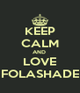 KEEP CALM AND  LOVE FOLASHADE - Personalised Poster A4 size