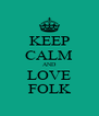 KEEP CALM AND LOVE  FOLK  - Personalised Poster A4 size