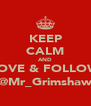 KEEP CALM AND LOVE & FOLLOW @Mr_Grimshaw - Personalised Poster A4 size
