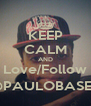 KEEP CALM AND Love/Follow @PAULOBASED - Personalised Poster A4 size