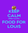KEEP CALM AND LOVE FOOD FOR LOUIS - Personalised Poster A4 size