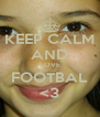 KEEP CALM AND LOVE FOOTBAL <3 - Personalised Poster A4 size