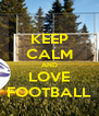 KEEP CALM AND LOVE FOOTBALL - Personalised Poster A4 size