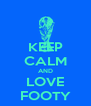 KEEP CALM AND LOVE FOOTY - Personalised Poster A4 size