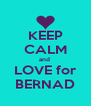 KEEP CALM and  LOVE for  BERNAD  - Personalised Poster A4 size
