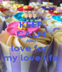 KEEP CALM AND love for  my love life - Personalised Poster A4 size