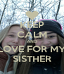 KEEP CALM AND LOVE FOR MY SISTHER - Personalised Poster A4 size