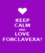KEEP CALM AND LOVE FORCLAVEXA! - Personalised Poster A4 size