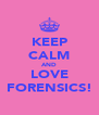 KEEP CALM AND LOVE FORENSICS! - Personalised Poster A4 size