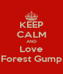 KEEP CALM AND Love Forest Gump - Personalised Poster A4 size
