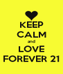 KEEP CALM and LOVE FOREVER 21 - Personalised Poster A4 size