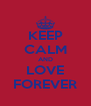 KEEP CALM AND LOVE FOREVER - Personalised Poster A4 size