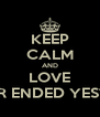 KEEP CALM AND LOVE FOREVER ENDED YESTERDAY - Personalised Poster A4 size
