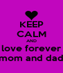 KEEP CALM AND love forever mom and dad - Personalised Poster A4 size