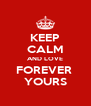 KEEP CALM AND LOVE FOREVER  YOURS - Personalised Poster A4 size