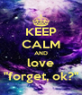 "KEEP CALM AND love ""forget, ok?"" - Personalised Poster A4 size"