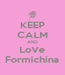 KEEP CALM AND LoVe Formichina - Personalised Poster A4 size
