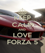 KEEP CALM AND  LOVE FORZA 5 - Personalised Poster A4 size