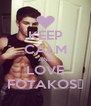 KEEP CALM AND LOVE FOTAKOS♥ - Personalised Poster A4 size