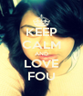 KEEP CALM AND LOVE FOU - Personalised Poster A4 size