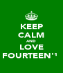 KEEP CALM AND LOVE FOURTEEN'¹⁴ - Personalised Poster A4 size