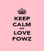 KEEP CALM and LOVE FOWZ - Personalised Poster A4 size