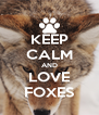 KEEP CALM AND LOVE FOXES - Personalised Poster A4 size