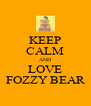 KEEP CALM AND LOVE FOZZY BEAR - Personalised Poster A4 size