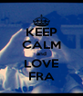 KEEP CALM and LOVE FRA - Personalised Poster A4 size