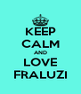 KEEP CALM AND LOVE FRALUZI - Personalised Poster A4 size