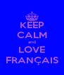 KEEP CALM and LOVE FRANÇAIS - Personalised Poster A4 size