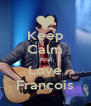 Keep Calm And Love François - Personalised Poster A4 size