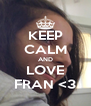 KEEP CALM AND LOVE FRAN <3 - Personalised Poster A4 size