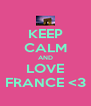 KEEP CALM AND LOVE FRANCE <3 - Personalised Poster A4 size