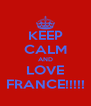 KEEP CALM AND LOVE FRANCE!!!!! - Personalised Poster A4 size