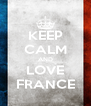 KEEP CALM AND LOVE FRANCE - Personalised Poster A4 size
