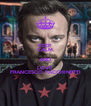 KEEP CALM AND LOVE FRANCESCO FACCHINETTI - Personalised Poster A4 size