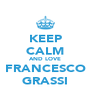 KEEP CALM AND LOVE FRANCESCO GRASSI - Personalised Poster A4 size