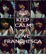 KEEP CALM AND LOVE FRANCHESCA - Personalised Poster A4 size