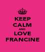 KEEP CALM AND LOVE FRANCINE - Personalised Poster A4 size